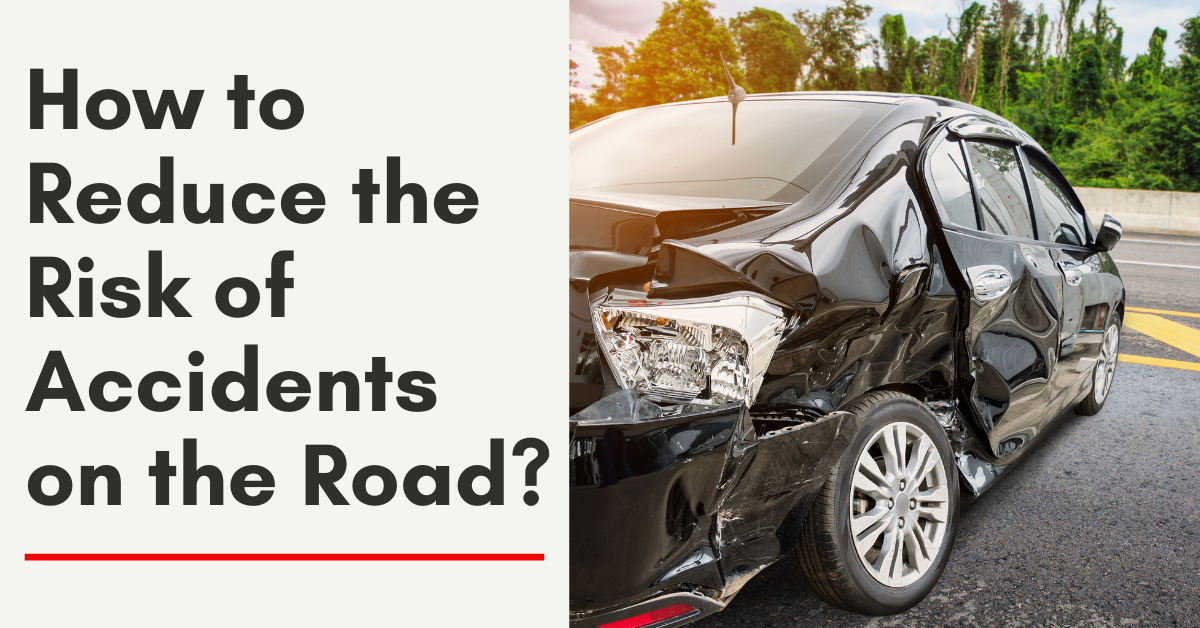 How to Reduce the Risk of Accidents on the Road